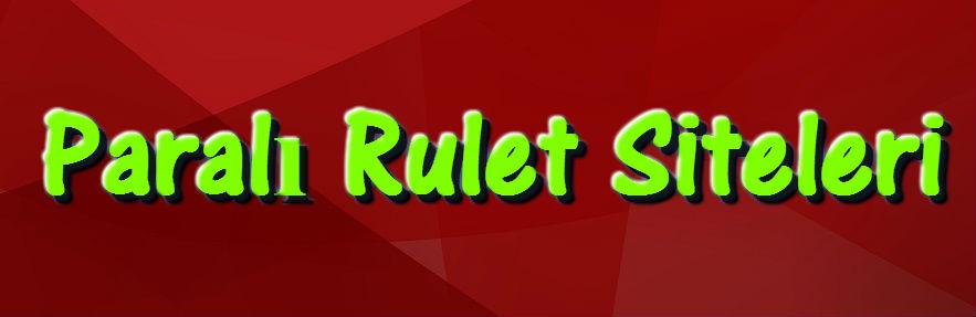 Gerçek Paralı Rulet, Paralı Rulet Oyunu, Paralı Rulet Siteleri, Paralı Rulet Oyna